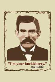 Doc Holliday - I'm Your Huckleberry Poster