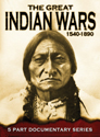 The Great Indian Wars: 1540 to 1890