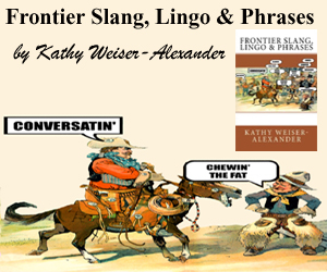 Frontier Slang, Lingo & Phrases by Kathy Weiser-Alexander