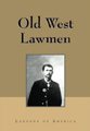 Old West Lawmen, by Kathy Weiser-Alexander and Legends of America