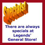 Specials at Legends' General Store