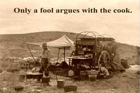 Only a fool argues with the cook poster
