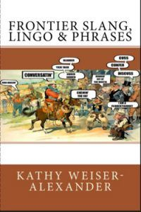 Frontier Slang, Lingo & Phrases Book by Kathy Weiser-Alexander